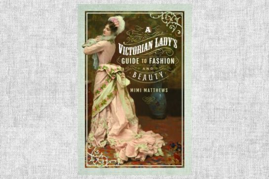 """A Victorian Lady's Guide to Fashion and Beauty"" von Mimi Matthews"